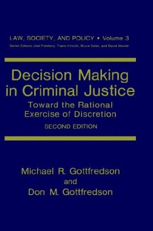 Decision Making in Criminal Justice: Toward the Rational Exercise of Discretion (Law, Society and Policy) (Criminals In The Making compare prices)