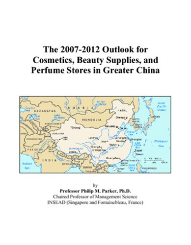 The 2007-2012 Outlook for Cosmetics, Beauty Supplies, and Perfume Stores in Greater China
