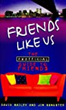 """Friends Like Us: The Unofficial Guide to """"Friends"""" (0753502232) by Sangster, Jim"""