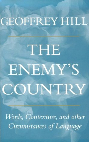 The Enemy's Country: Words, Contexture, and Other Circumstances of Language, GEOFFREY HILL
