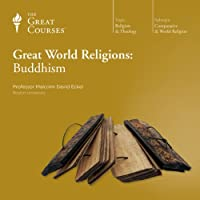 Great World Religions: Buddhism  by The Great Courses Narrated by Professor Malcolm David Eckel