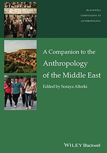 A Companion to the Anthropology of the Middle East (Wiley-Blackwell Companions to Anthropology)