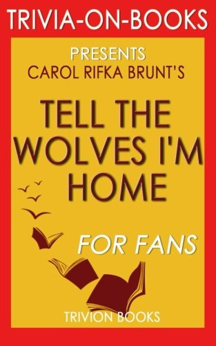 Tell the Wolves I'm Home: A Novel by Carol Rifka Brunt (Trivia-on-Books)