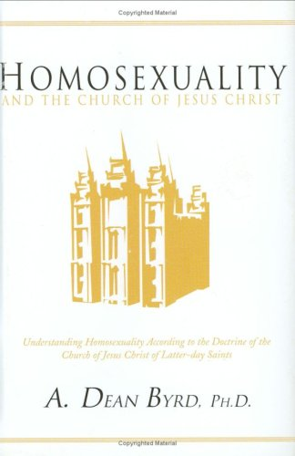 Homosexuality and the Church of Jesus Christ, A. Dean Byrd