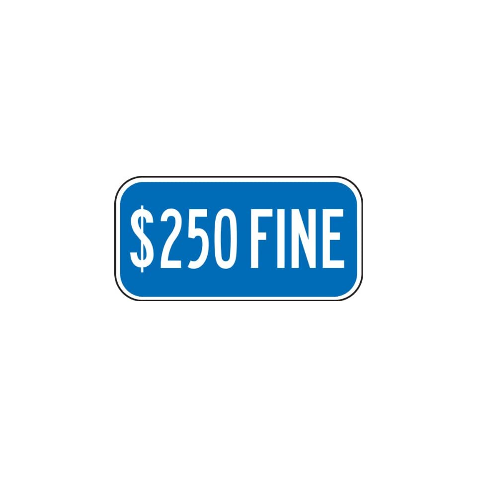 $250 FINE Sign 6 x 12 .080 Reflective Aluminum   ADA Parking Signs