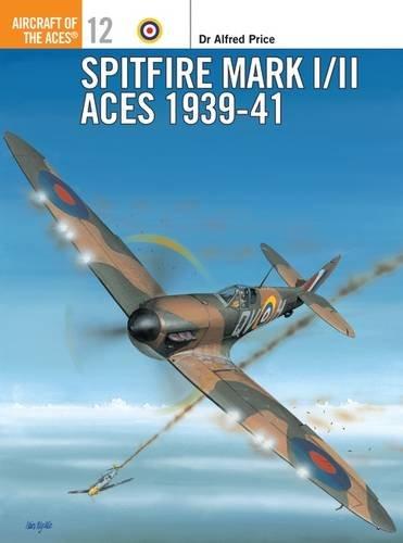 Spitfire Mark I/II Aces 1939-1941 (Osprey Aircraft of the Aces No 12)