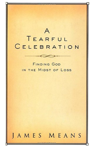 A Tearful Celebration: Finding God in the Midst of Loss
