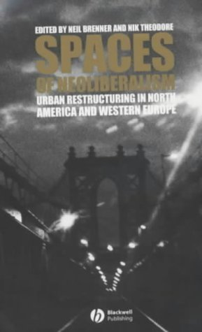 Spaces of Neoliberalism: Urban Restructuring in North America and Western Europe (Antipode Book Series)