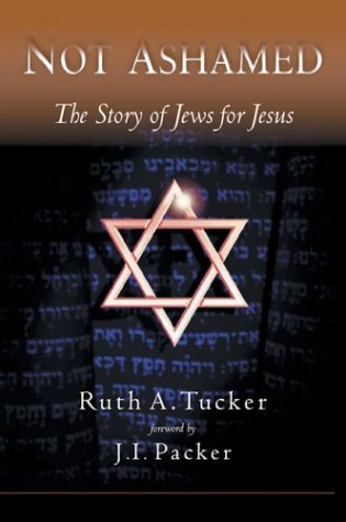 Not Ashamed: The Story of Jews for Jesus, RUTH TUCKER