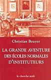 echange, troc Christian Bouyer - La Grande aventure des écoles normales d'instituteurs