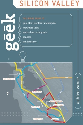 Geek Silicon Valley: The Inside Guide To Palo Alto, Stanford, Menlo Park, Mountain View, Santa Clara, Sunnyvale, San Jos