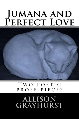 Amazon.com: Jumana and Perfect Love - two poetic prose pieces eBook: Allison Grayhurst: Books