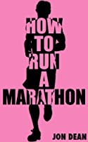 How To Run A Marathon: A Guide For Beginners (English Edition)