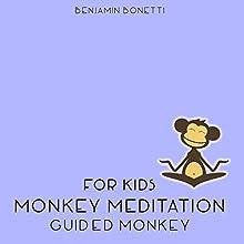 Guided Monkey Meditation - Meditation for Kids  by Benjamin P Bonetti Narrated by Benjamin P Bonetti