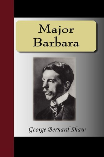 an analysis of major barbara by george bernard shaw Summary after bill walker has been warned that major barbara is the  granddaughter of an earl, bill is  george bernard shaw  summary and  analysis act ii (the arrival of major barbara at the shelter, followed by the arrival  of her father.