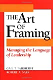 img - for The Art of Framing: Managing the Language of Leadership book / textbook / text book