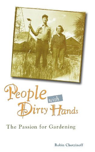 People with Dirty Hands: The Passion for Gardening, Chotzinoff, Robin