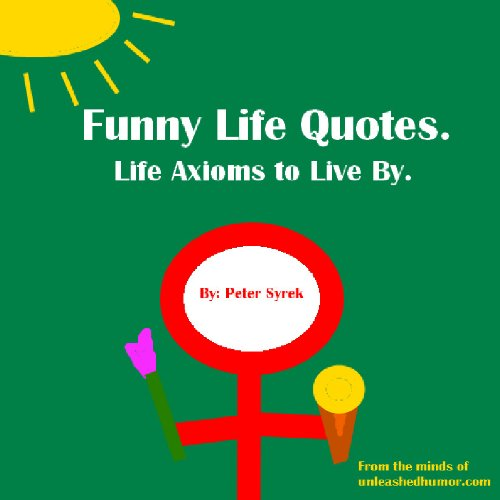 Funny Quotes On Love N Life : Funny Life Quotes. Life Axioms to Live By.