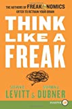 Think Like a Freak LP: The Authors of Freakonomics Offer to Retrain Your Brain