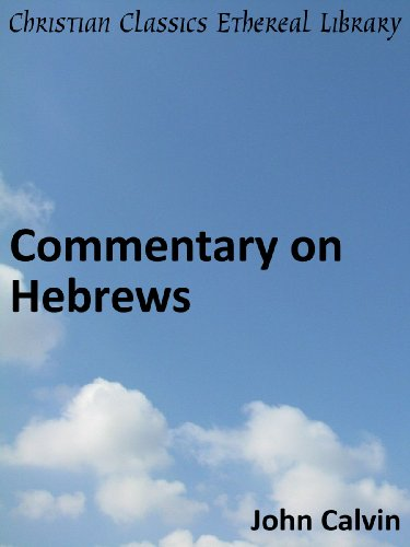Commentary on Hebrews - Enhanced Version (Calvin's Commentaries Book 44) PDF