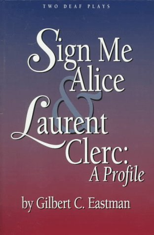 Sign Me Alice & Laurent Clerc: A Profile/Two Deaf Plays