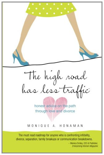 the-high-road-has-less-traffic-honest-advice-on-the-path-through-love-and-divorce-volume-1