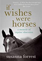 If Wishes Were Ponies: A Memoir of Equine Obsession