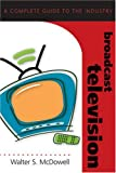 Broadcast Television: A Complete Guide to the Industry (Media Industries)