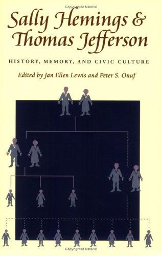Sally Hemings and Thomas Jefferson: History, Memory, and Civic Culture (Jeffersonian America)