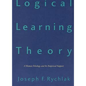 Logical Learning Theory: A Human Teleology and its Empirical Support Joseph F. Rychlak