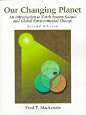 Our Changing Planet An Introduction to Earth System Science by Mackenzie