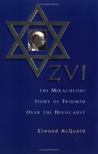ZVI : The Miraculous Story of Triumph Over the Holocaust