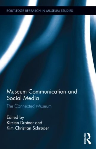 Museum Communication and Social Media: The Connected Museum (Routledge Research in Museum Studies)