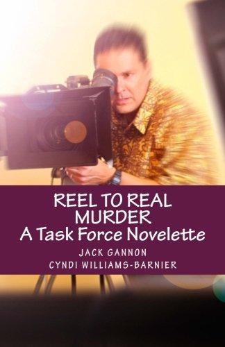 Book: Reel To Real Murder - A Task Force Novelette (Task Force Series) by Jack Gannon & Cyndi Williams-Barnier (J&C Wordsmiths)