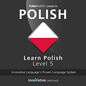 Learn Polish with Innovative Language's Proven Language System - Level 05: Advanced Audiobook