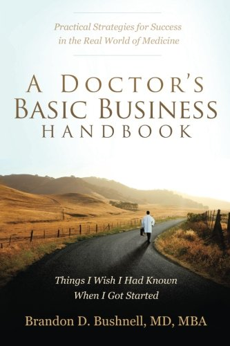 A Doctor's Basic Business Handbook: Things I Wish I Had Known When I Got Started PDF