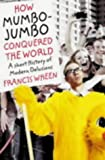 HOW MUMBO-JUMBO CONQUERED THE WORLD (0007140967) by FRANCIS WHEEN
