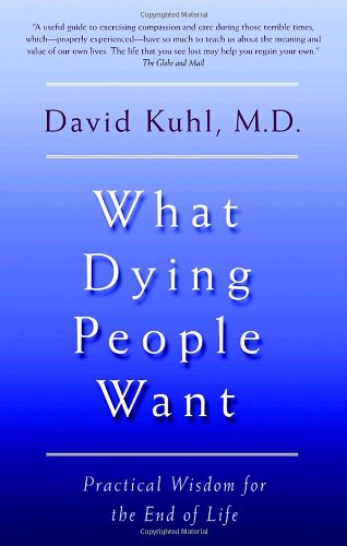 What Dying People Want : Practical Wisdom for the End of Life