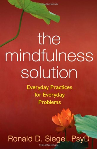 The Mindfulness Solution: Everyday Practices for Everyday...
