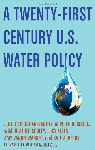 A Twenty-First Century U.S. Water Policy: Juliet Christian-Smith, Peter H. Gleick, William K. Reilly, Heather Cooley, Lucy Allen, Amy Vanderwarker, Kate A. Berry: 9780199859443: Amazon.com: Books