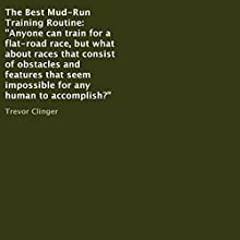 The Best Mud-Run Training Routine: Anyone Can Train for a Flat-Road Race, but What About Races That Consist of Obstacles and Features That Seem Impossible for Any Human to Accomplish? (       UNABRIDGED) by Trevor Clinger Narrated by Trevor Clinger