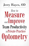 img - for How to Measure and Improve Team Productivity in Private Practice Optometry book / textbook / text book