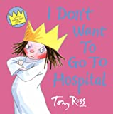 I Don't Want to Go to Hospital (A Little Princess story) (0007109571) by Ross, Tony