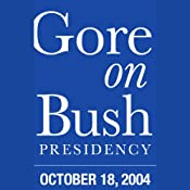 Al Gore Address on Bush Presidency (10/18/04) | [Al Gore]