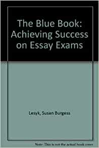 blue-book essay exams Use these booklets for exams, essays and short assignments each book is produced with smooth 15# white writing paper, and has wide ruled blue horizontal l.