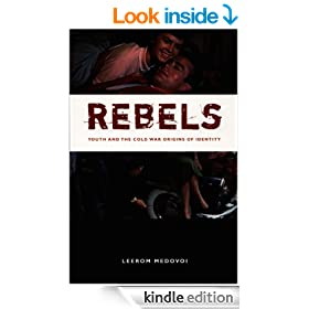 Rebels: Youth and the Cold War Origins of Identity (New Americanists)