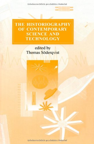 The Historiography Of Contemporary Science And Technology (Routledge Studies In The History Of Science, Technology And Medicine)