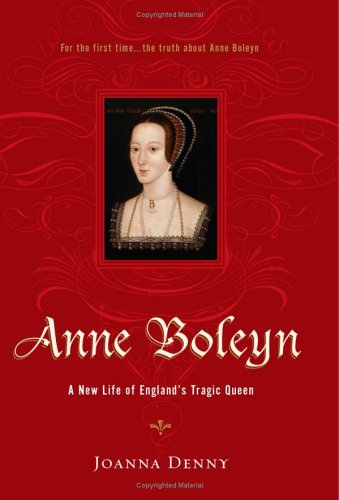 a biography of anne boleyn a queen of england Anne boleyn: a new life of england's tragic queen (2004) isbn 0-7499-5051-x t a europe and england in the sixteenth century anne boleyn, a music book, and.