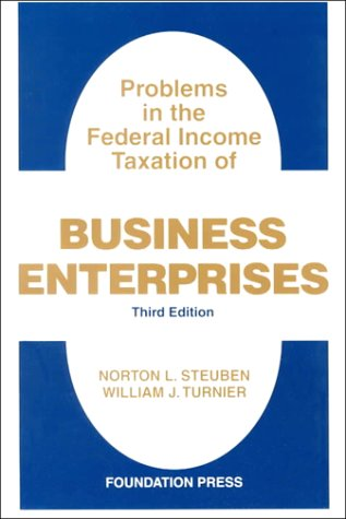 Steuben and Turnier's Problems in Federal Income Taxation of Business Enterprises, 3d (University Casebook Series)