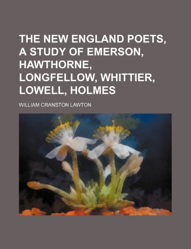 The New England Poets, A Study of Emerson, Hawthorne, Longfellow, Whittier, Lowell, Holmes